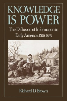 Knowledge is Power: The Diffusion of Information in Early America, 1700-1865