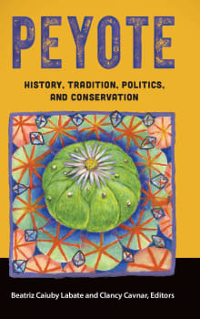 Peyote: History, Tradition, Politics, and Conservation