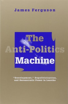 Anti-Politics Machine: Development, Depoliticization, and Bureaucratic Power in Lesotho