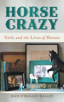 Horse Crazy: Girls and the Lives of Horses