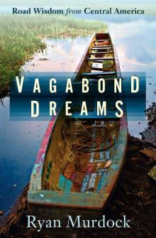 Vagabond Dreams: Road Wisdom from Central America