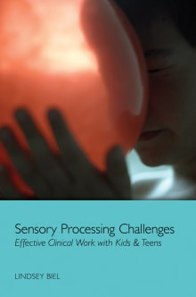 Sensory Processing Challenges: Effective Clinical Work with Kids & Teens