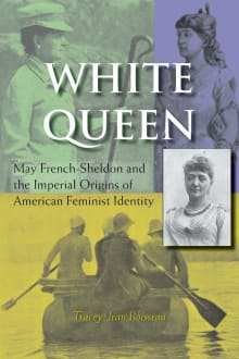 White Queen: May French-Sheldon and the Imperial Origins of American Feminist Identity