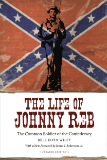 The Life of Johnny Reb: The Common Soldier of the Confederacy