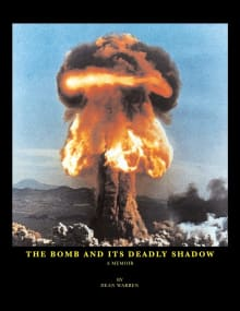 The Bomb And Its Deadly Shadow: A Memoir
