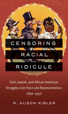 Censoring Racial Ridicule: Irish, Jewish, and African American Struggles over Race and Representation, 1890-1930