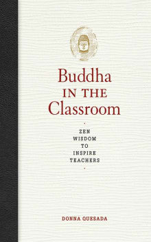 The Buddha in the Classroom: Zen Wisdom to Inspire Teachers