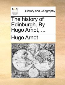 The History of Edinburgh. by Hugo Arnot