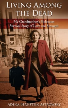 Living among the Dead: My Grandmother's Holocaust Survival Story of Love and Strength