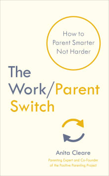 The Work / Parent Switch: How to Parent Smarter Not Harder