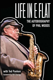 Life In E-Flat: The Autobiography of Phil Woods
