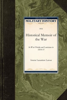 Historical Memoir of the War: In West Florida and Louisiana in 1814-15