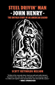 Steel Drivin' Man: John Henry, the Untold Story of an American Legend