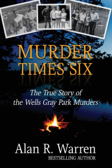 Murder Times Six: The True Story of the Wells Gray Murders