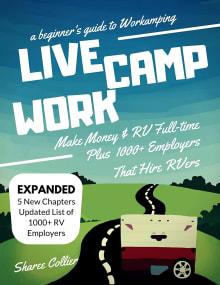 Live Camp Work: How to Make Money While Living in an RV and Travel Full-Time, Plus 1000+ Employers Who Hire RVers