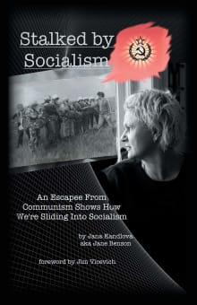 Stalked by Socialism: An Escapee from Communism Shows How We'Re Sliding into Socialism