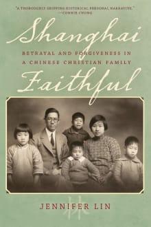 Shanghai Faithful: Betrayal and Forgiveness in a Chinese Christian Family