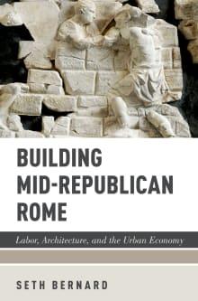 Building Mid-Republican Rome: Labor, Architecture, and the Urban Economy