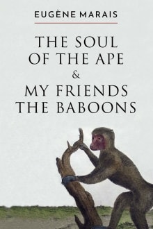 The Soul of the Ape & My Friends the Baboons