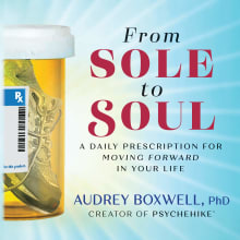 From Sole to Soul: A Daily Prescription For Moving Forward In Your Life