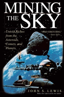 Mining the Sky: Untold Riches From the Asteroids, Comets and Planets