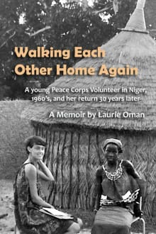 Walking Each Other Home Again: A young Peace Corps Volunteer in Niger, 1960's, and her return 30 years later