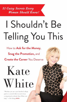 I Shouldn't Be Telling You This: How to Ask for the Money, Snag the Promotion, and Create the Career You Deserve