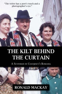 The Kilt Behind the Curtain: A Scotsman in Ceausescu's Romania