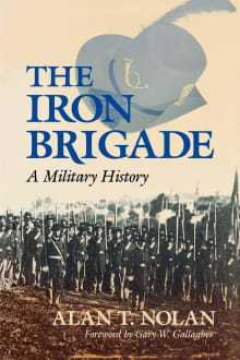 The Iron Brigade: A Military History