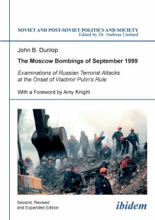 The Moscow Bombings of September 1999: Examinations of Russian Terrorist Attacks at the Onset of Vladimir Putin's Rule