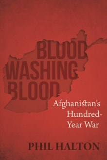 Blood Washing Blood: Afghanistan's Hundred-Year War