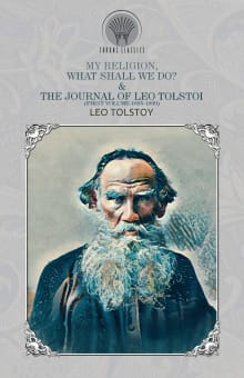 My Religion, What Shall We Do? & The Journal of Leo Tolstoi