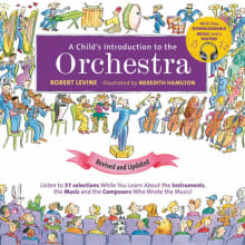 A Child's Introduction to the Orchestra: Listen to 37 Selections While You Learn about the Instruments, the Music, and the Composers Who Wrote the Music