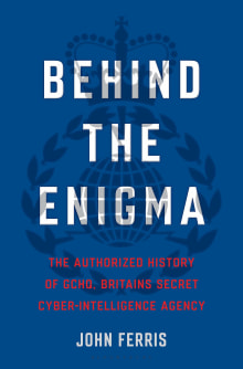 Behind the Enigma: The Authorized History of Gchq, Britain's Secret Cyber-Intelligence Agency