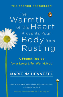 The Warmth of the Heart Prevents Your Body from Rusting: A French Recipe for a Long Life, Well-Lived