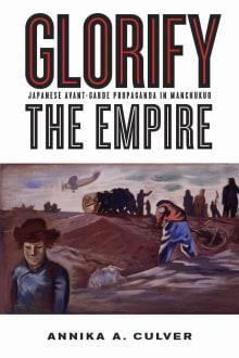 Glorify the Empire: Japanese Avant-Garde Propaganda in Manchukuo