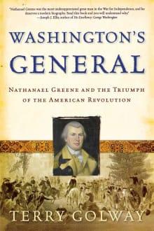 Washington's General: Nathanael Greene and the Triumph of the American Revolution