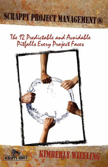 Scrappy Project Management: The 12 Predictable and Avoidable Pitfalls Every Project Faces