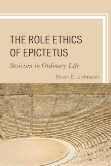 The Role Ethics of Epictetus: Stoicism in Ordinary Life