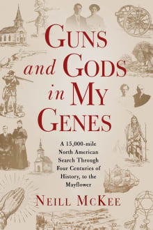 Guns and Gods in My Genes: A 15,000-mile North American search through four centuries of history, to the Mayflower