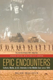 Epic Encounters: Culture, Media, and U.S. Interests in the Middle East Since 1945