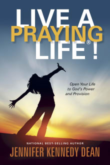 Live a Praying Life!: Open Your Life to God's Power and Provision