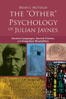 The 'Other' Psychology of Julian Jaynes: Ancient Languages, Sacred Visions, and Forgotten Mentalities