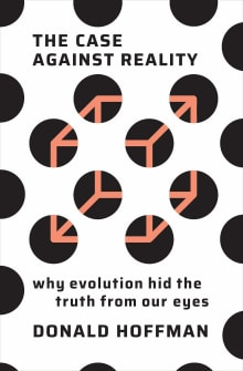 The Case Against Reality: Why Evolution Hid the Truth from Our Eyes