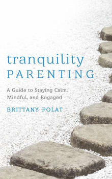 Tranquility Parenting: A Guide to Staying Calm, Mindful, and Engaged
