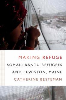 Making Refuge: Somali Bantu Refugees and Lewiston, Maine