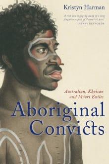 Aboriginal Convicts: Australian, Khoisan and Maori Exiles