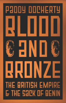 Blood and Bronze: The British Empire and the Sack of Benin