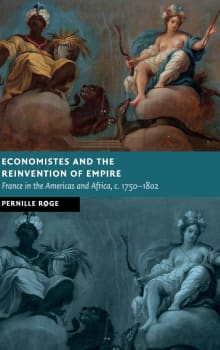 Economistes and the Reinvention of Empire: France in the Americas and Africa, C.1750-1802