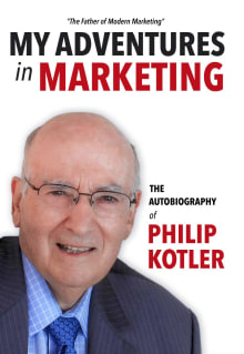 My Adventures in Marketing: The Autobiography of Philip Kotler